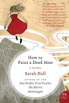 How to Paint a Dead Man: A Novel - Sarah Hall