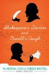 Shakespeare's Tremor and Orwell's Cough: The Medical Lives of Famous Writers - John J. Ross Md