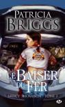 Mercy Thompson, tome 3 : Le Baiser du fer - Patricia Briggs