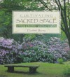 Cultivating Sacred Space: Gardening for the Soul - Elizabeth Murray
