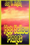 Hot Yellow Planet - Joy V. Smith