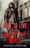 How To Live At The End of the World - Randle Chambers