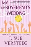 My Ex-Boyfriend's Wedding - T. Sue VerSteeg, Gemma Halliday