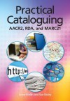 Practical Cataloging: AACR2, RDA and MARC21 - Anne Welsh, Sue Batley