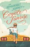 The Remarkable Journey of Coyote Sunrise - Dan Gemeinhart