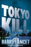 Tokyo Kill: A Thriller - Barry Lancet