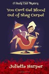 You Can't Get Blood Out of Shag Carpet: A Study Club Cozy Murder Mystery (The Study Club Mysteries) (Volume 1) - Juliette Harper