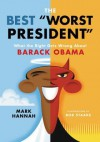 "The Best ""Worst President"": What the Right Gets Wrong About Barack Obama - Mark Hannah, Bob Staake"