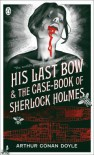 His Last Bow & The Case-Book of Sherlock Holmes -  Arthur Conan Doyle