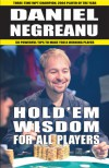Hold'em Wisdom for all Players: Simple and Easy Strategies to Win Money - Daniel Negreanu