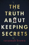 The Truth About Keeping Secrets - Savannah Brown