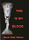 This Is My Blood - David Niall Wilson