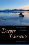 Deeper Currents: The Sacraments of Hunting and Fishing - Donald C. Jackson