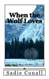 When the Wolf Loves (Madeleiné Book 1) - Sadie Conall