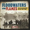 Floodwaters and Flames: The 1913 Disaster in Dayton, Ohio - Lois Miner Huey