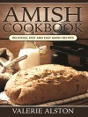 Amish Cookbook: Delicious, Fast and Easy Amish Recipes - Valerie Alston