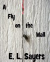 A Fly on the Wall - E.L. Sayers