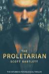 The Proletarian: The Disturbing Psychological Thriller - Scott Bartlett