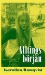 Alltings Början - Karolina Ramqvist