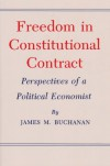 Freedom in Constitutional Contract: Perspectives of a Political Economist (Texas A&M University Economics Series) - James M. Buchanan