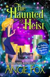 The Haunted Heist (Southern Ghost Hunter Mysteries Book 3) - Angie Fox