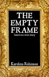 The Empty Frame: Based on a true story - Karolina Robinson