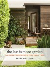 The Less Is More Garden: Big Ideas for Designing Your Small Yard - Susan Morrison