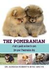 The Pomeranian: A vet's guide on how to care for your Pomeranian dog - Dr. Gordon Roberts BVSc MRCVS