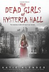 The Dead Girls of Hysteria Hall - Katie Alender