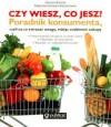 Czy wiesz, co jesz? Poradnik konsumenta, czyli na co zwracać uwagę, robiąc codzienne zakupy - Katarzyna Bosacka, Małgorzata Kozłowska- Wojciechowska