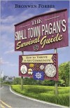 The Small-Town Pagan's Survival Guide: How to Thrive in Any Community - Bronwen Forbes