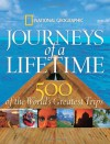 Journeys of a Lifetime: 500 of the World's Greatest Trips - National Geographic Society
