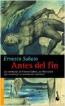 Antes Del Fin - Ernesto Sábato, Ernesto Sábato
