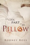 The Cool Part of His Pillow - Rodney Ross