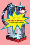 Seeing Ghosts: 9/11 and the Visual Imagination - Karen Engle