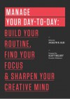 Manage Your Day-to-Day: Build Your Routine, Find Your Focus, and Sharpen Your Creative Mind (The 99U Book Series) - Jocelyn K. Glei