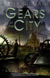 Gears of the City - Felix Gilman