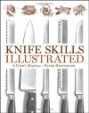 Knife Skills Illustrated: A User's Manual - Peter Hertzmann