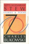 Septuagenarian Stew: Stories & Poems - Charles Bukowski