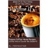 Famous Coffee House Recipes ... Coffee and of course the Desserts, Volume II - Chef's Secret Vault