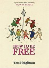 How To Be Free - Tom Hodgkinson