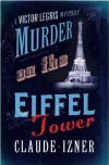 Murder on the Eiffel Tower: A Victor Legris Mystery - 'Claude Izner',  'Jane Aitken (Translator)',  'Pilar Webb (Translator)'