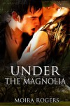 Under the Magnolia - Moira Rogers