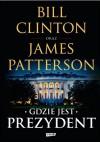 Gdzie jest prezydent - James Patterson, Bill Clinton, Karolina Rybicka