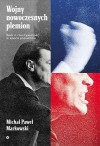 Wojny nowoczesnych plemion. Spór o rzeczywistość w epoce populizmu - Michał Paweł Markowski