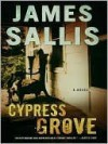 Cypress Grove  - James Sallis