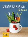 Vegetarisch für Faule - Martin Kintrup