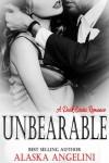 Unbearable: A Dark Erotic Romance - Alaska Angelini