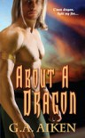 About a Dragon - G.A. Aiken