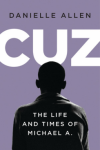 Cuz: The Life and Times of Michael A. - Danielle S. Allen